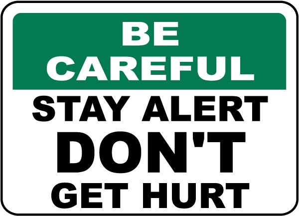 Be Careful Stay Alert Don't Get Hurt Sign
