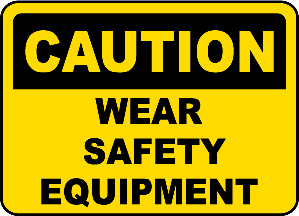 Caution Wear Safety Equipment Sign By Safetysign Com I4331