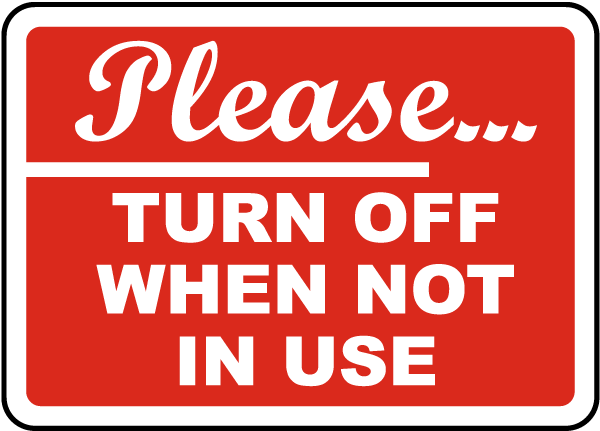 Very Please Turn Off When Not In Use Sign J4434 - by SafetySign.com IT56