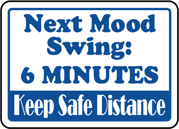 Next Mood Swing 6 Minutes Sign By Safetysignm  K1332. Kolaan Murals. Nserc Logo. Usda Logo. Prenatal Yoga Signs. Niagara University Logo. Bundle Signs. Bob Decals. Construction Site Logo