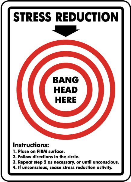 Stress Reduction Sign - K1359. Silly Signs by SafetySign.com.