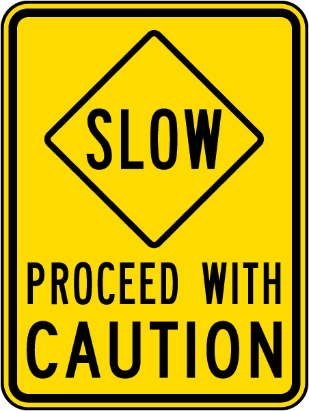 Slow Proceed With Caution Sign X5622  By Safetysignm. Bottled Water Signs Of Stroke. Wewill Signs. Parking Signs. Supervillain Logo. Heat Stress Signs Of Stroke. Lung Symptom Signs. Car Brand Decals. Frame Text Lettering