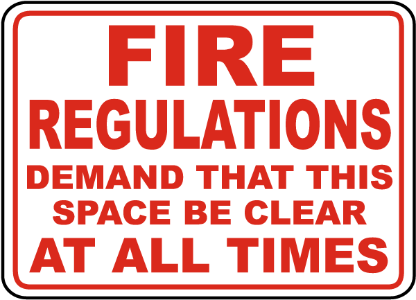 Fire Regulations Demand That This Space Be Clear At All Times Sign