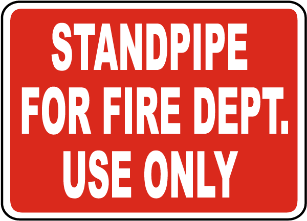 Standpipe For Fire Dept. Use Only Sign