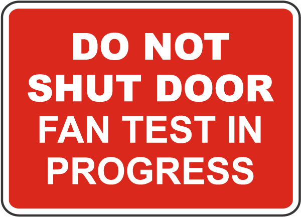 Do Not Shut Door Fan Test In Progress Sign