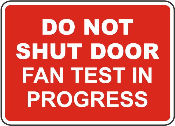 Do Not Shut Door Fan Test In Progress Sign