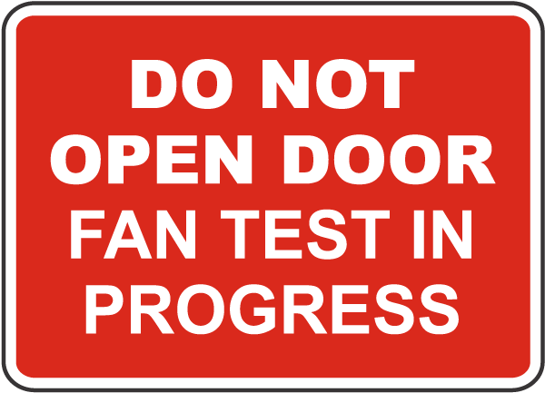 Do Not Open Door Fan Test In Progress Sign