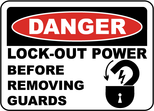 Danger Lock-Out Power Before Removing Guards