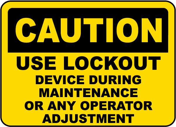 Caution Use Lockout Device During Maintenance Or Any Operator Adjustment