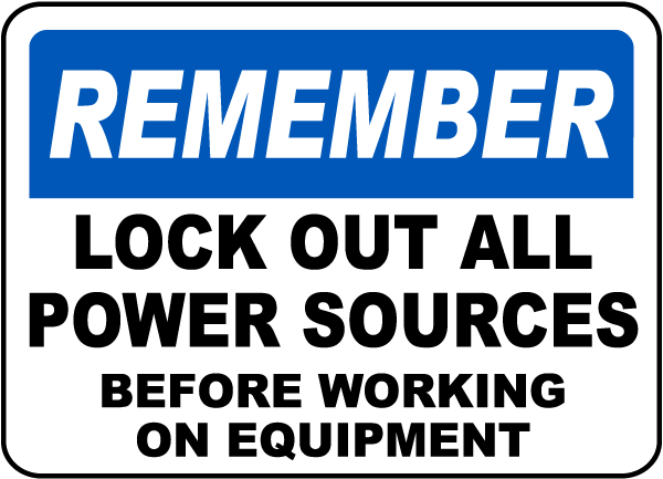 Remember Lock Out All Power Sign