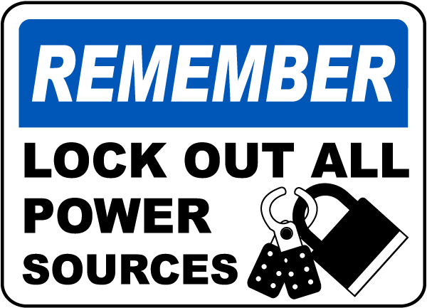 Remember Lock Out All Power Sources
