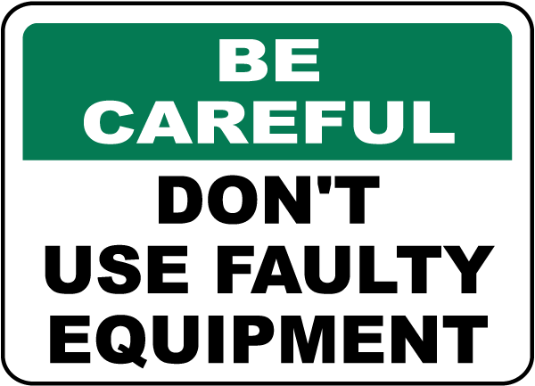 Be Careful Don't Use Faulty Equipment Sign