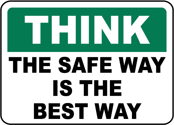 Think The Safe Way Is The Best Way Sign