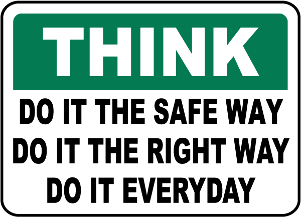 Think Do It The Safe Way Everyday Sign
