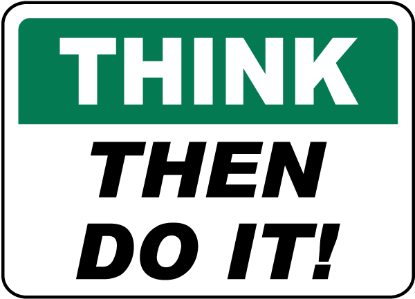 Think Then Do It Sign