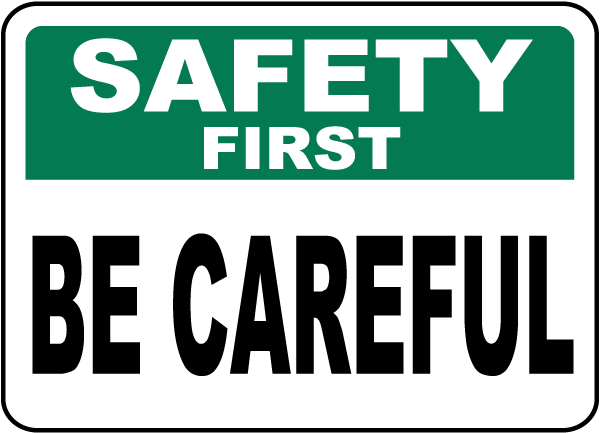Safety First Be Careful Sign