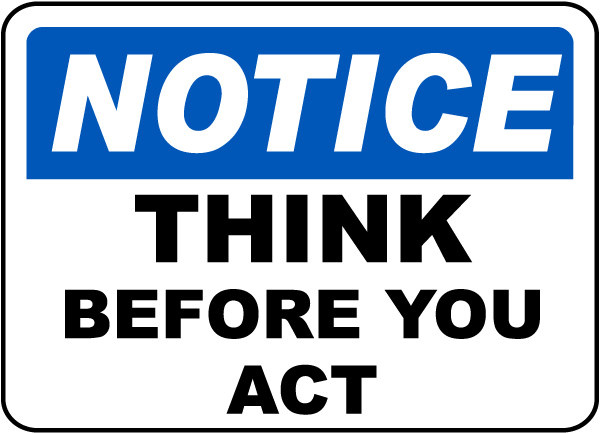 Notice Think Before You Act Sign