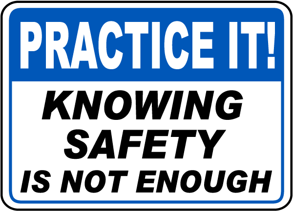 Practice It Knowing Safety Is Not Enough Sign