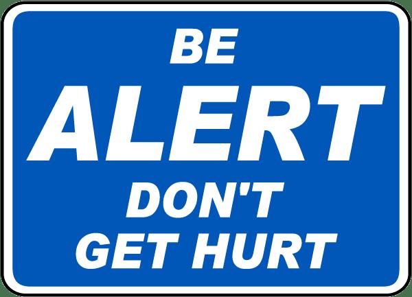 Be Alert Don't Get Hurt Sign