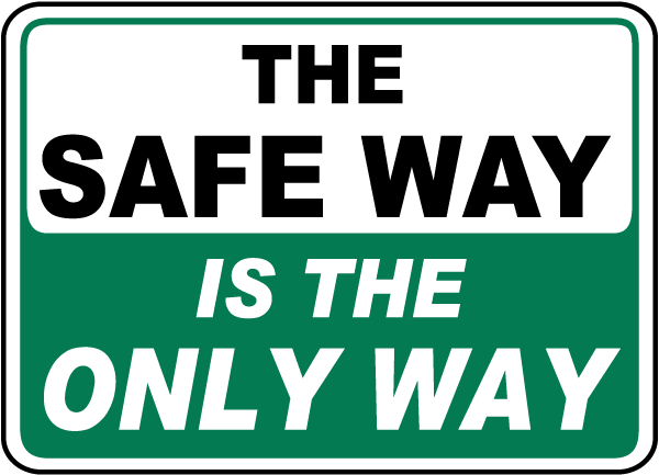 The Safe Way Is The Only Way Sign