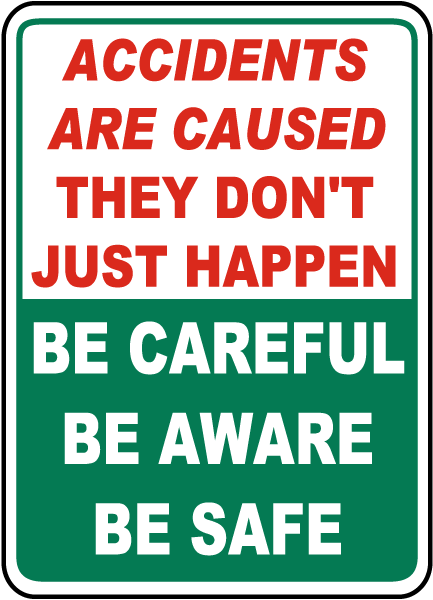 Accidents Are Caused They Don't Just Happen Be Careful Be Aware Be Safe Sign
