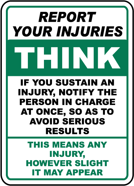Report Your Injuries Think If You Sustain An Injury, Notify The Person In Charge At Once Sign