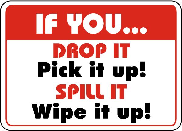 Drop It Pick It Spill It Wipe It Up Sign