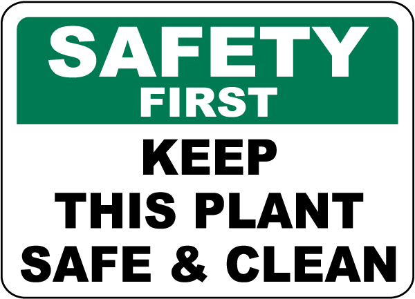 Safety First Keep This Plant Clean Sign