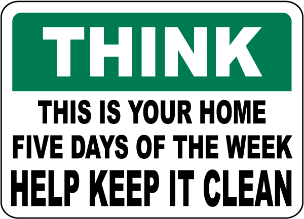 Think This Is Your Home Five Days Of The Week Help Keep It Clean Sign