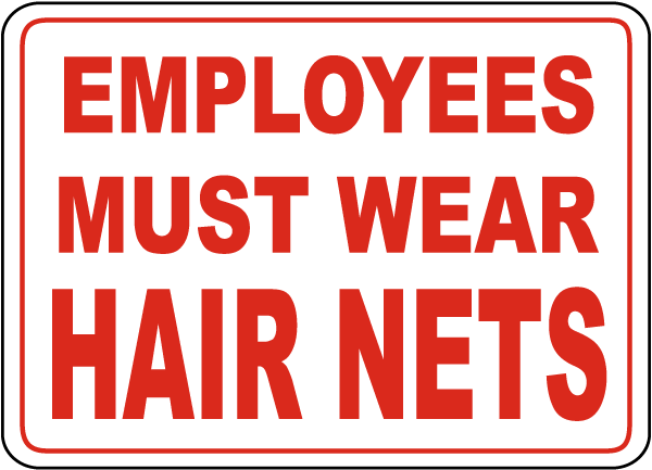 Employees Wear Hair Nets Sign