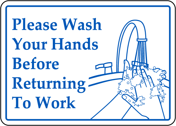 Please Wash Your Hands Before Returning To Work sign