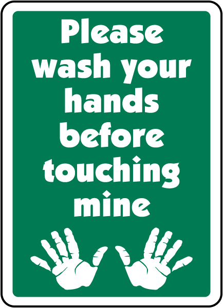 Please wash your hands before touching mine sign