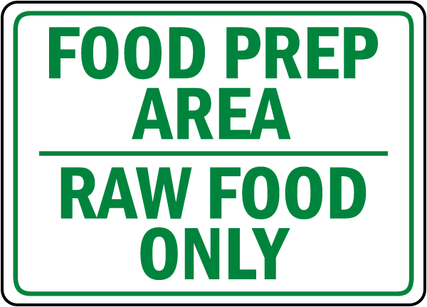 Food Prep Area Raw Food Only Sign