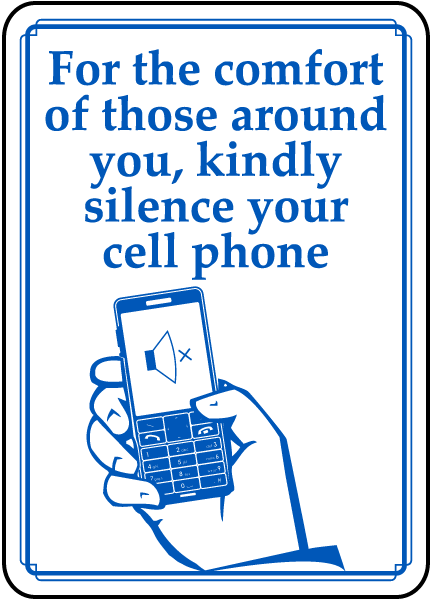 For the comfort of those around you, kindly silence your cell phone sign