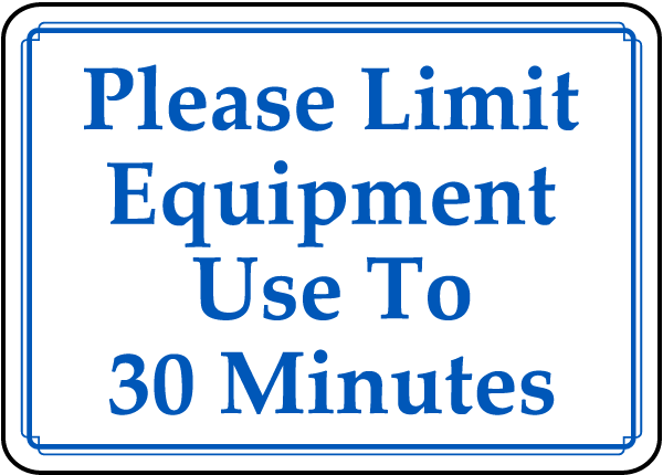 Limit Equipment Use To 30 Minutes Sign