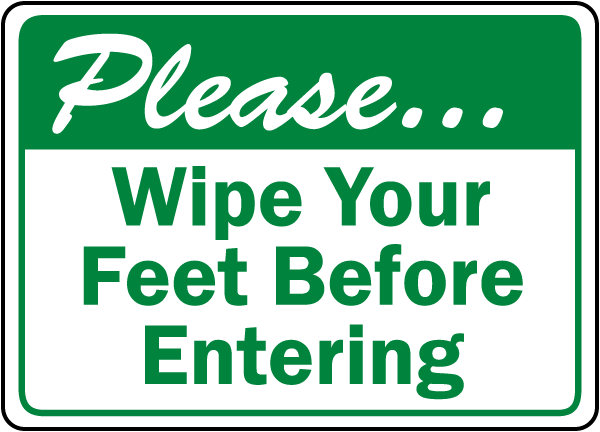 Wipe Your Feet Before Entering Sign