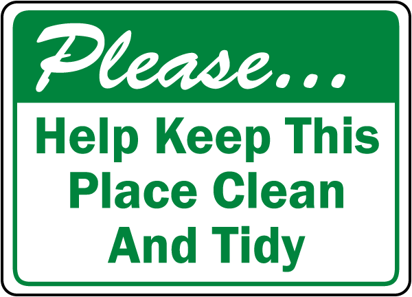 Please Help Keep This Place Clean And Tidy sign