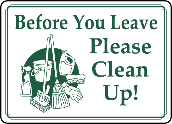 Before You Leave Clean Up Sign By Safetysign Com D5954