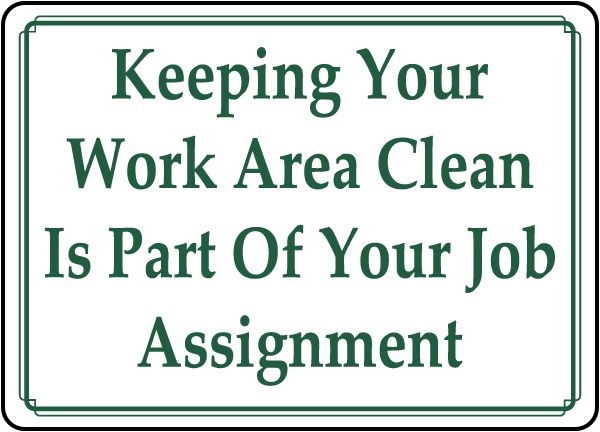 Keeping Your Work Area Clean Is Part Of Your Job Assignment sign
