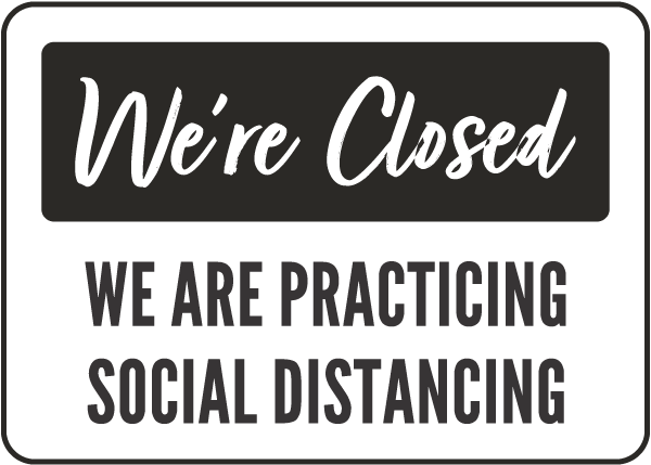 We're Closed We're Practicing Social Distancing Sign
