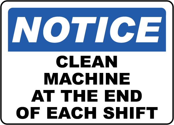 Notice Clean Machine At The End Of Each Shift Label