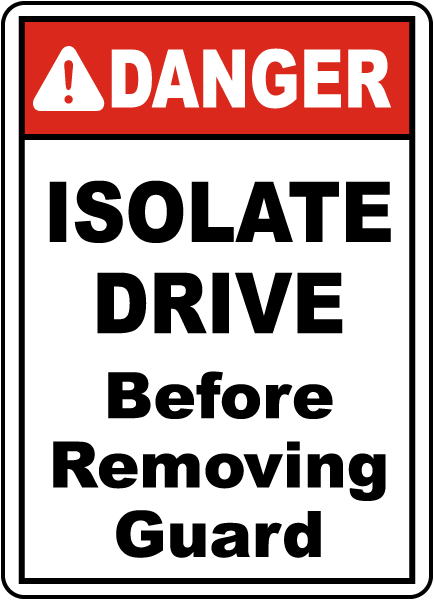 Isolate Drive Before Removing Guard Sign