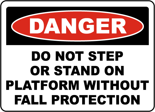Danger Do Not Step or Stand on Platform Without Fall Protection sign