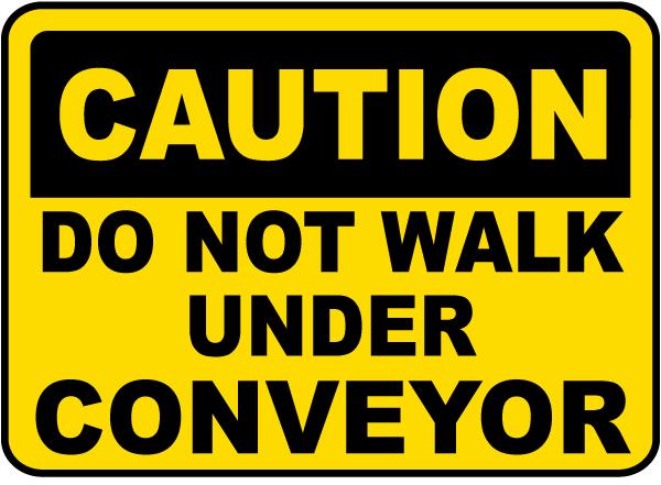 Do Not Walk Under Conveyor Sign
