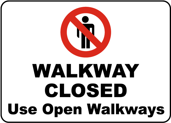 Walkway Closed Use Open Walkways Sign