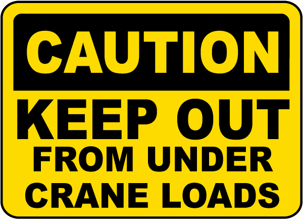 Keep Out From Under Crane Loads Sign