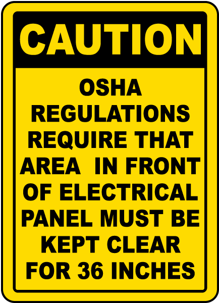 Caution OSHA Regulations Require That Area In Front Of Electrical Panel sign