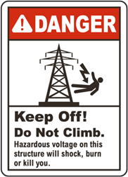 Danger Keep off. Do not Climb. Hazardous voltage on this structure will shock, burn or kill you.