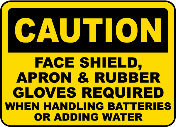 Caution Face Shield, Apron & Rubber Gloves Required When Handling Batteries Or Adding Water sign