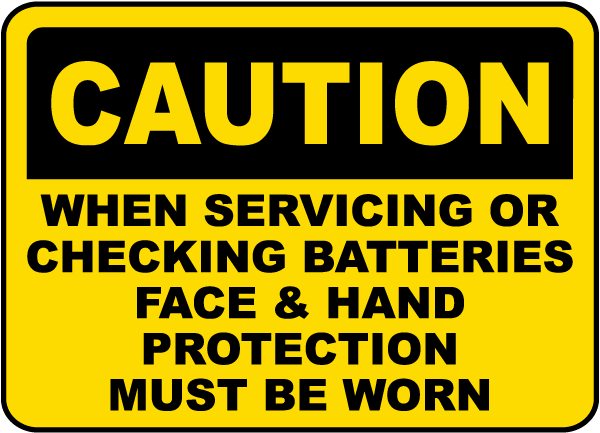 Caution When Servicing Or Checking Batteries Face & Hand Protection Must Be Worn sign